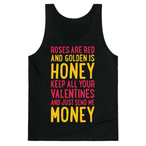 3bdd167d7ee Roses Are Red, Golden Is Honey, Keep All Your Valentines And Just Send Me  Money Tank Top