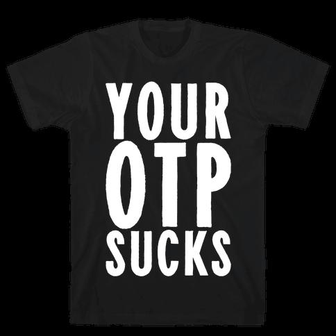 Your OTP Sucks Mens T-Shirt