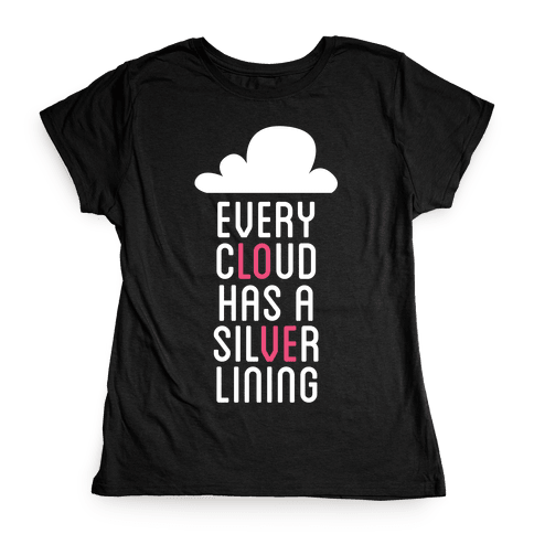 Every Cloud Has A Silver Lining Womens T-Shirt
