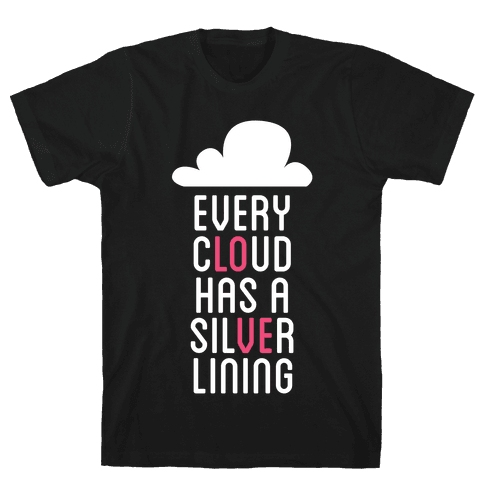 Every Cloud Has A Silver Lining Mens T-Shirt
