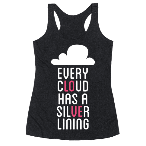 Every Cloud Has A Silver Lining Racerback Tank Top