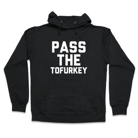Pass the Tofurkey Hooded Sweatshirt