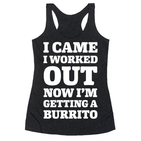 I Came I Worked Out Now I'm Getting A Burrito Racerback Tank Top