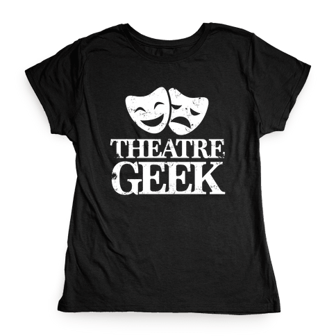 Theatre Geek Womens T-Shirt