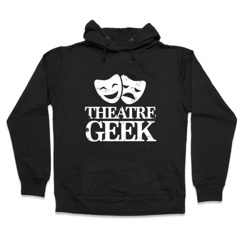 Theatre Geek Hooded Sweatshirt