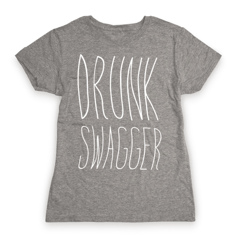 Drunk Swagger Womens T-Shirt