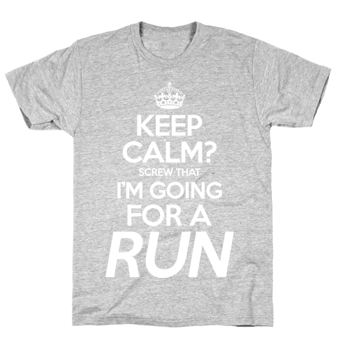 Keep Calm? Screw That, I'm Going For A Run Mens T-Shirt