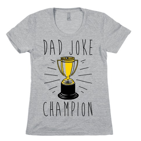 Dad Joke Champion Womens T-Shirt