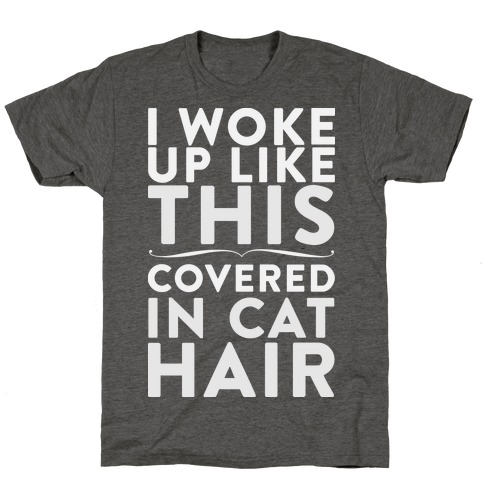 I Woke Up Covered In Cat Hair T-Shirt