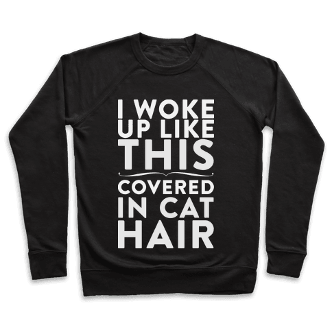 I Woke Up Covered In Cat Hair Pullover