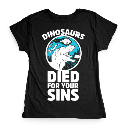 Dinosaurs Died For Your Sins Womens T-Shirt