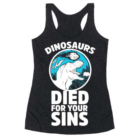 Dinosaurs Died For Your Sins Racerback Tank Top