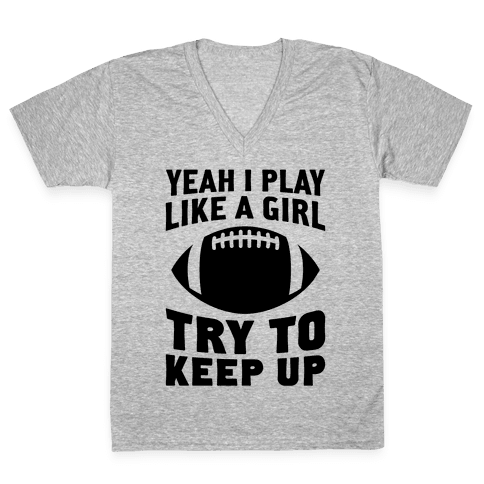 Yeah I Play Like A Girl (Football) V-Neck Tee Shirt