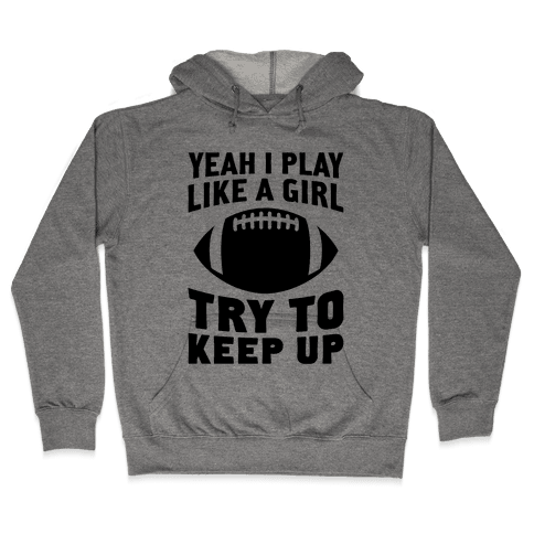 Yeah I Play Like A Girl (Football) Hooded Sweatshirt