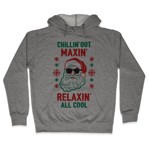 Chillin' Out Maxin' Relaxin' All Cool Hooded Sweatshirt