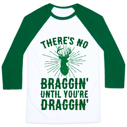 There's No Braggin' Until You're Draggin'