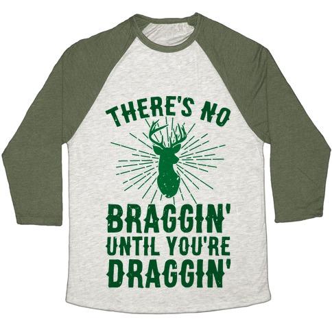 There's No Braggin' Until You're Draggin' Baseball Tee