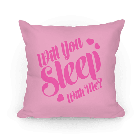Will You Sleep With Me? Pillow