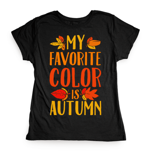 My Favorite Color is Autumn Womens T-Shirt