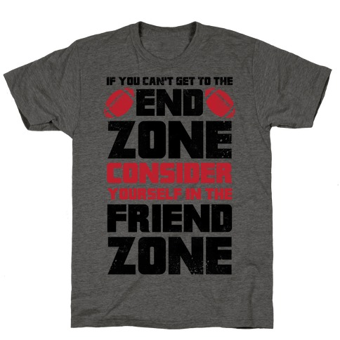 If You Can't Get To The End Zone, Consider Yourself In The Friend Zone T-Shirt