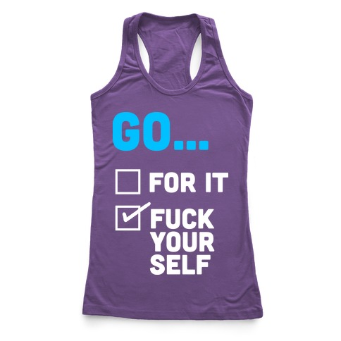 Go For It, Go F*** Yourself Racerback Tank Top