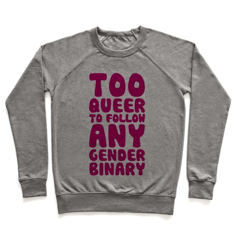 Too Queer To Follow Any Gender Binary Pullover