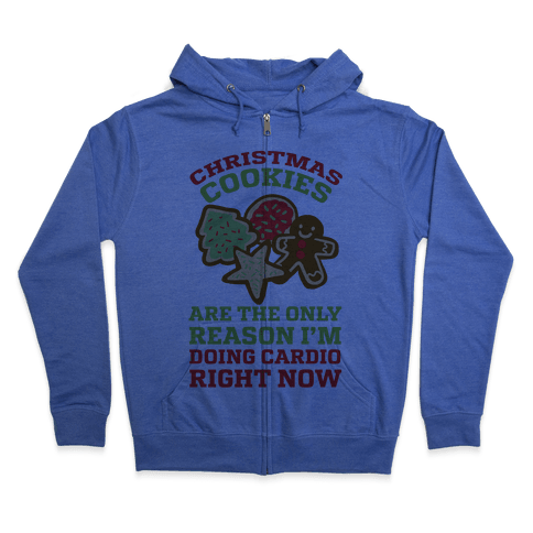 Christmas Cookies Are The Only Reason I'm Doing Cardio Right Now Zip Hoodie