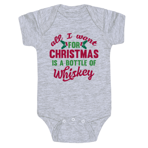 All I Want For Christmas Is A Bottle Of Whiskey Baby Onesy