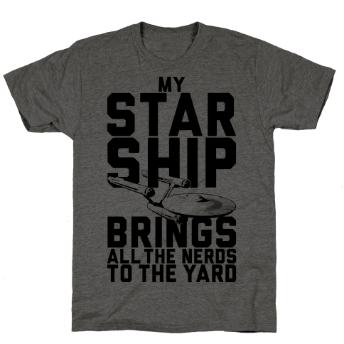 My Starship Brings All The Nerds To The Yard Mens T-Shirt