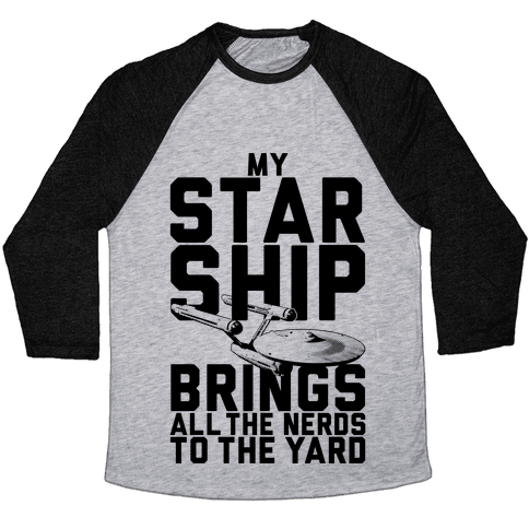 My Starship Brings All The Nerds To The Yard Baseball Tee