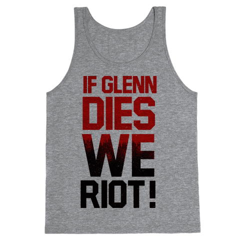 If Glenn Dies We Riot! Tank Top