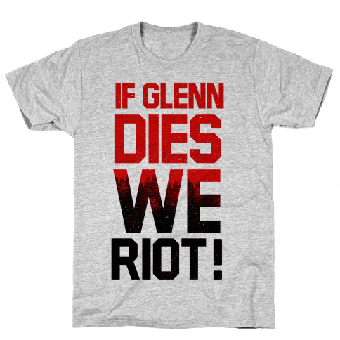 If Glenn Dies We Riot! Mens T-Shirt