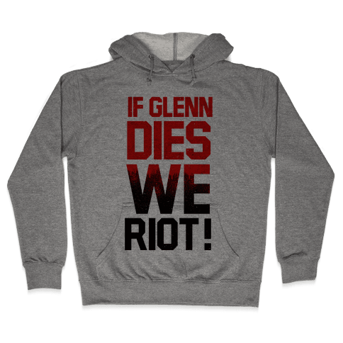 If Glenn Dies We Riot! Hooded Sweatshirt