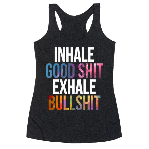 Inhale Good Shit, Exhale Bullshit Racerback Tank Top