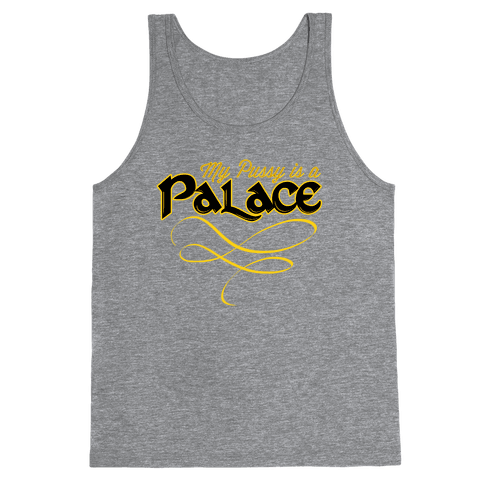My Pussy is a Palace Tank Top