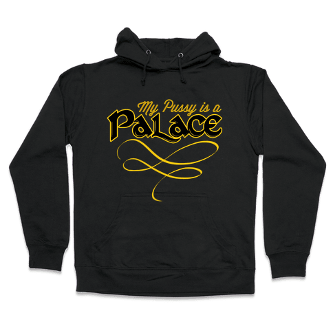My Pussy is a Palace Hooded Sweatshirt