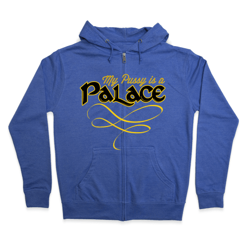 My Pussy is a Palace Zip Hoodie