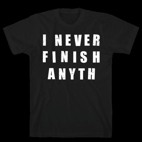 I Never Finish Anything Mens T-Shirt