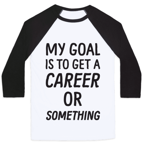 My Goal Is To Get A Career Or Something Baseball Tee