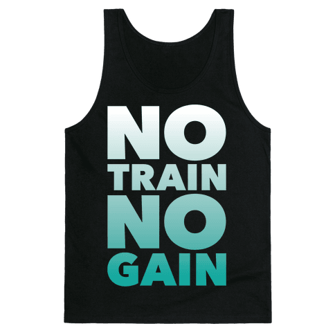 No Train No Gain Tank Top