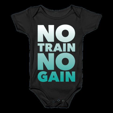 No Train No Gain Baby Onesy