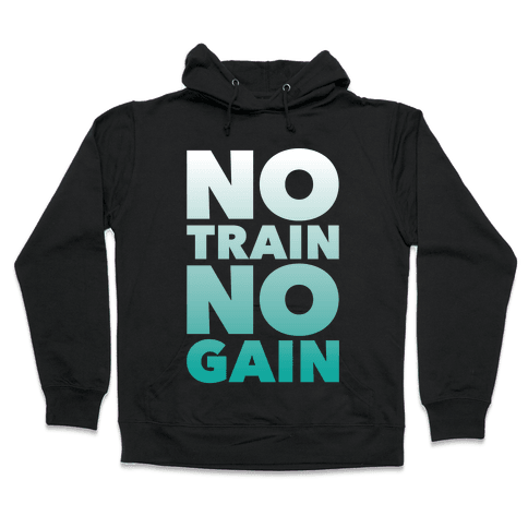 No Train No Gain Hooded Sweatshirt