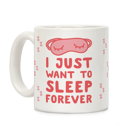 I Just Want To Sleep Forever Coffee Mug
