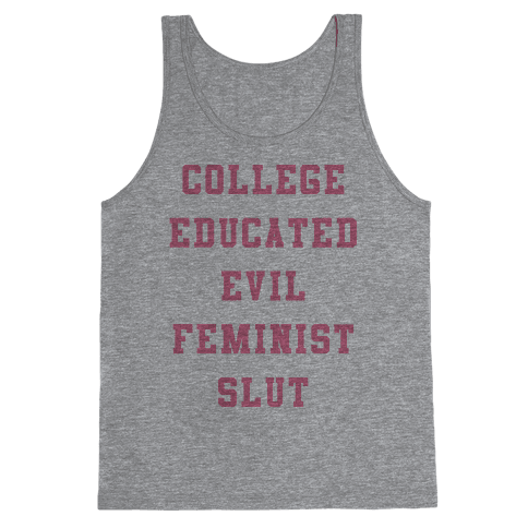 College Educated Evil Feminist Slut Tank Top