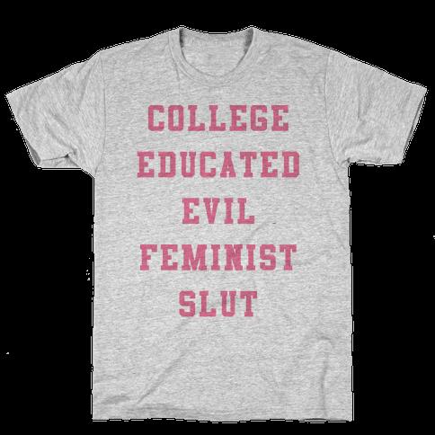 College Educated Evil Feminist Slut Mens/Unisex T-Shirt