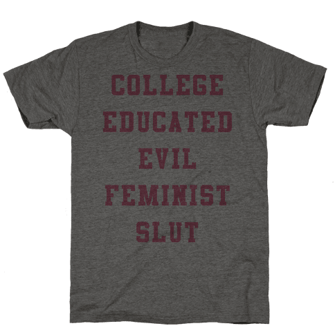 College Educated Evil Feminist Slut Mens T-Shirt