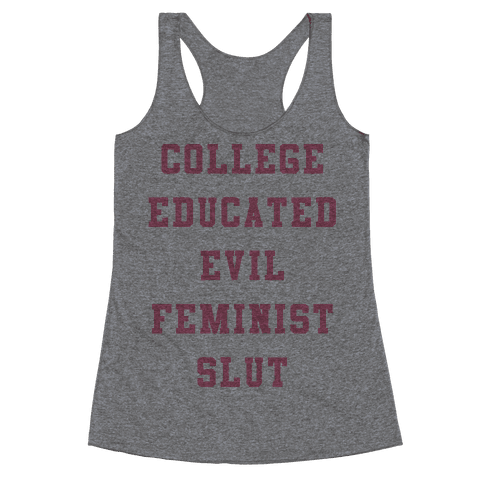 College Educated Evil Feminist Slut Racerback Tank Top