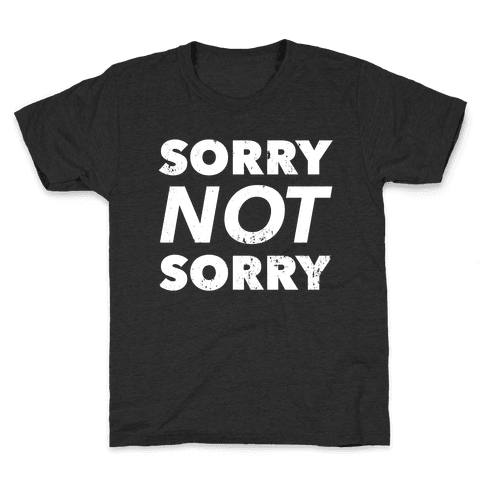 Sorry Not Sorry (Distressed) Kids T-Shirt