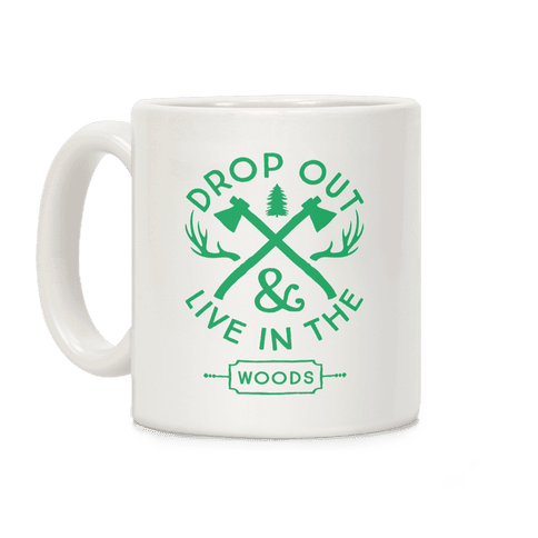 Drop Out And Live In The Woods Coffee Mug