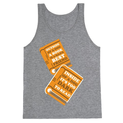 Outside of a Dog a Book is a Man's Best Friend Tank Top